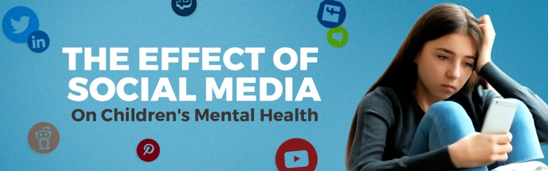 The Effects of Social Media on Children's Mental Health